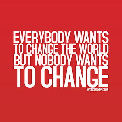 Everybody Wants To Change The World But Nobody Wants To Change (get it on a tee)