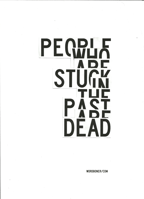 People Who Are Stuck In The Past Are Dead (get on a tee)